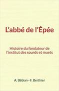 L'abbé de l'Épée : Histoire du fondateur de l'institut des sourds et muets