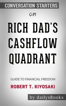 Rich Dad's CashFlow Quadrant: Guide to Financial Freedom by Robert T. Kiyosaki: Conversation Starters