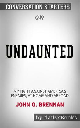 Undaunted: My Fight Against America's Enemies, At Home and Abroad by John O. Brennan: Conversation Starters
