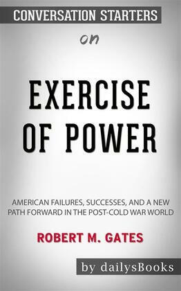 Exercise of Power: American Failures, Successes, and a New Path Forward in the Post-Cold War World by Robert M. Gates: Conversation Starters