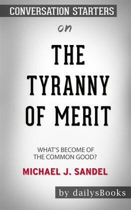 The Tyranny of Merit: What's Become of the Common Good? by Michael J. Sandel: Conversation Starters