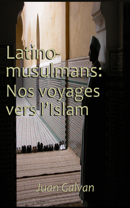 Latino-Musulmans : Nos voyages vers l'Islam
