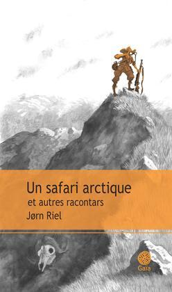 Un safari arctique et autres racontars