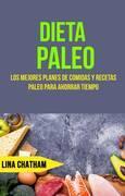 Dieta Paleo: Los Mejores Planes De Comidas Y Recetas Paleo Para Ahorrar Tiempo