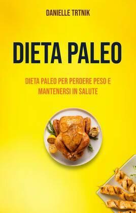 Dieta Paleo: Dieta Paleo Per Perdere Peso E Mantenersi In Salute