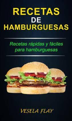 Recetas de Hamburguesas; Recetas rápidas y fáciles para hamburguesas