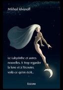 Le Labyrinthe et autres nouvelles. À Trop regarder la lune et à l'écouter, voilà ce qu'on écrit...