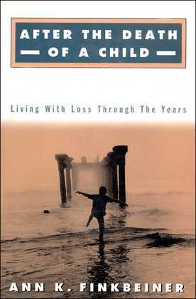 After the Death of a Child: Living with the Loss Through the Years