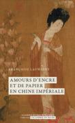 Amours d'encre et de papier en Chine impériale