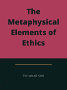 The Metaphysical Elements of Ethics; translated by
