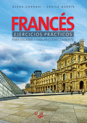 Francés ejercicios prácticos - Para escribir y hablar correctamente