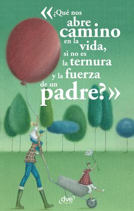 ¿Qué nos abre camino en la vida, si no es la ternura y la fuerza de un padre?