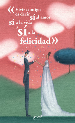 Vivir contigo es decir sí al amor, sí a la vida y sí a la felicidad