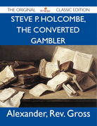 Steve P. Holcombe, the Converted Gambler - The Original Classic Edition