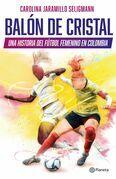 Balón de cristal. Una historia del fútbol femenino en Colombia