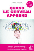 Quand le cerveau apprend. Mémoire, sommeil, attention... entrez dans le cerveau des enfants avec les neurosciences cognitives