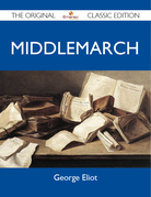 Middlemarch - The Original Classic Edition