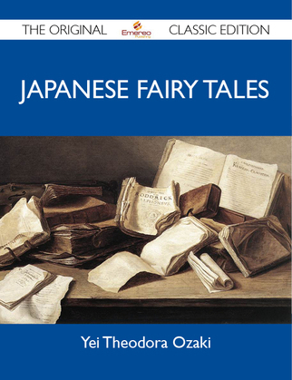 Japanese Fairy Tales - The Original Classic Edition