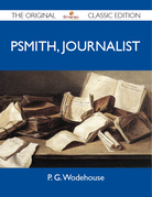 Psmith, Journalist - The Original Classic Edition