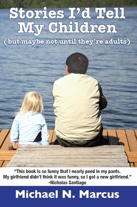 Stories I'd Tell My Children (But Maybe Not Until They're Adults)