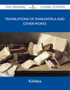 Translations of Shakuntala and Other Works - The Original Classic Edition
