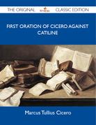 First Oration of Cicero Against Catiline - The Original Classic Edition