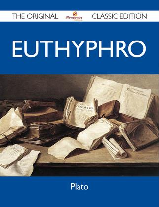 Euthyphro - The Original Classic Edition
