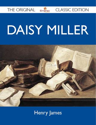 Daisy Miller - The Original Classic Edition