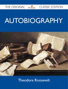 Theodore Roosevelt Autobiography - The Original Classic Edition