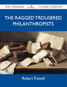 The Ragged Trousered Philanthropists - The Original Classic Edition