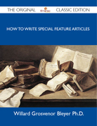 How To Write Special Feature Articles - The Original Classic Edition