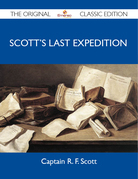 Scott's Last Expedition - The Original Classic Edition