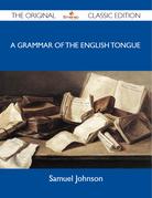 A Grammar of the English Tongue - The Original Classic Edition