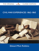 Civil War Experiences 1862-1865 - The Original Classic Edition