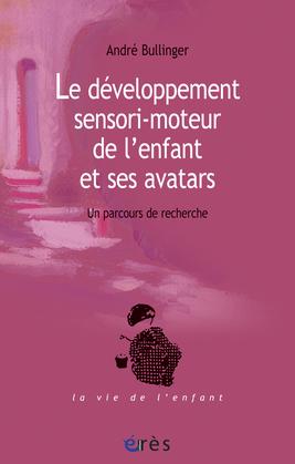 Le développement sensori-moteur de l'enfant et ses avatars