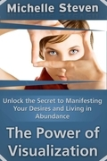 Unlock the Secret to Manifesting Your Desires and Living in Abundance: The Power of Visualization
