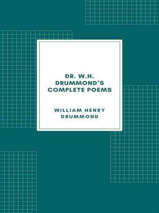 Dr. W.H. Drummond's Complete Poems
