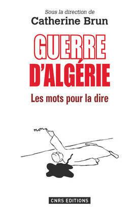 Guerres d'Algérie : les mots pour le dire