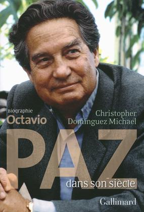 Octavio Paz dans son siècle