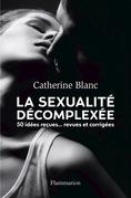 La sexualité décomplexée. 50 idées reçues… revues et corrigées