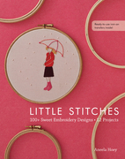 Little Stitches: 100+ Sweet Embroidery Designs ? 12 Projects