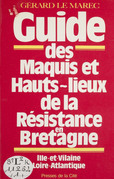 Guide des maquis et hauts lieux de la Résistance en Bretagne