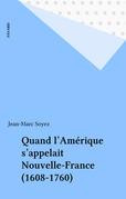 Quand l'Amérique s'appelait Nouvelle-France (1608-1760)