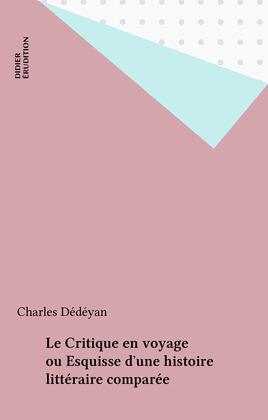 Le Critique en voyage ou Esquisse d'une histoire littéraire comparée