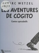 Les Aventures de Cogito : Contes spéculatifs