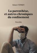 La parenthèse, et autres chroniques du confinement