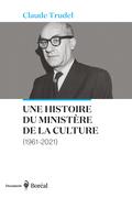 Une histoire du ministère de la Culture (1961-2021)