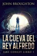 La Cueva Del Rey Alfredo: Jake Conley Libro I