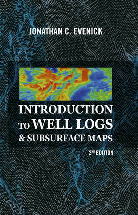 Introduction to Well Logs & Subsurface Maps, 2nd Edition