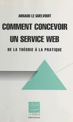 Comment concevoir un service Web : de la théorie à la pratique